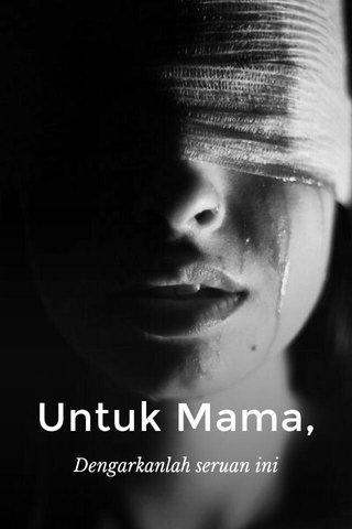 Untuk Mama, Dengarkanlah seruan ini