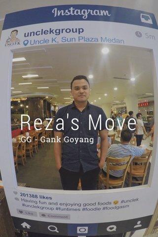 Reza's Move GG - Gank Goyang