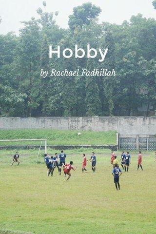 Hobby by Rachael Fadhillah