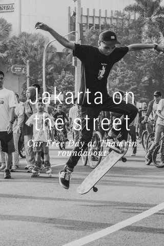 Jakarta on the street Car Free Day at Thamrin roundabout