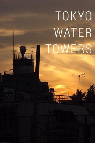 TOKYO WATER TOWERS
