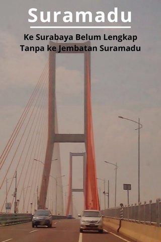 Suramadu Ke Surabaya Belum Lengkap Tanpa ke Jembatan Suramadu