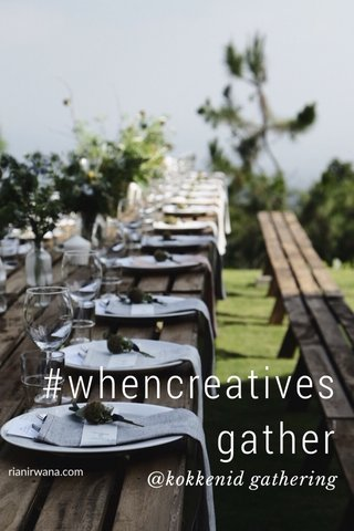 #whencreativesgather @kokkenid gathering