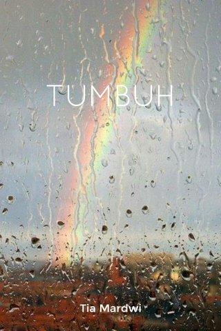 TUMBUH Tia Mardwi