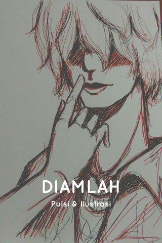 DIAMLAH Puisi & Ilustrasi