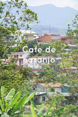 Cafe de naranjo 🇨🇷🇨🇷🇨🇷