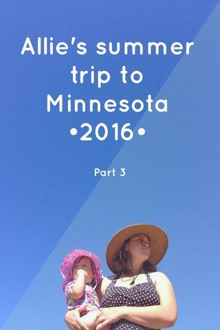 Allie's summer trip to Minnesota •2016• Part 3