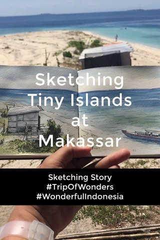 Sketching Tiny Islands at Makassar Sketching Story #TripOfWonders #WonderfulIndonesia