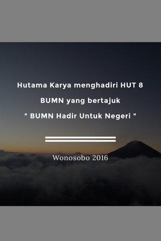 """Hutama Karya menghadiri HUT 8 BUMN yang bertajuk """" BUMN Hadir Untuk Negeri """" Wonosobo 2016"""