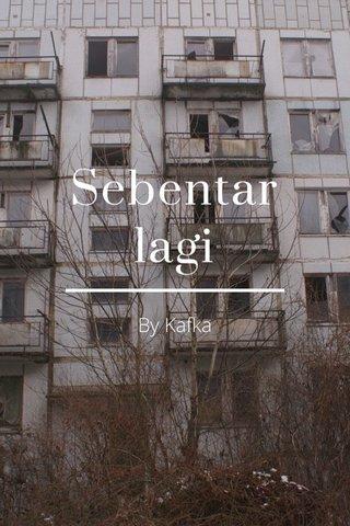 Sebentar lagi By Kafka