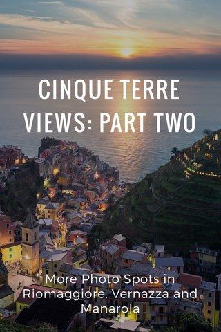 CINQUE TERRE VIEWS: PART TWO More Photo Spots in Riomaggiore, Vernazza and Manarola