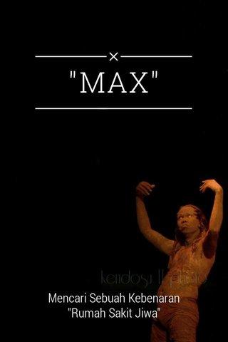 """MAX"" Mencari Sebuah Kebenaran ""Rumah Sakit Jiwa"""
