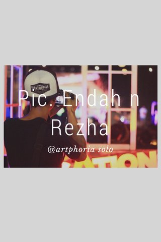 Pic. Endah n Rezha @artphoria solo