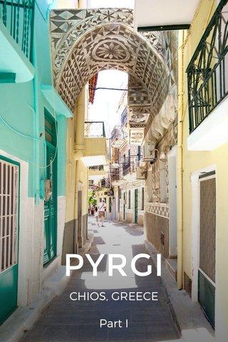 PYRGI CHIOS, GREECE Part I