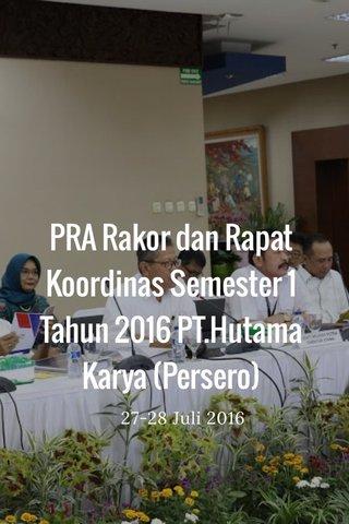 PRA Rakor dan Rapat Koordinas Semester 1 Tahun 2016 PT.Hutama Karya (Persero) 27-28 Juli 2016