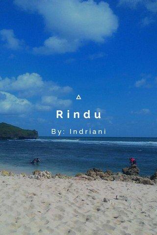 Rindu By: Indriani