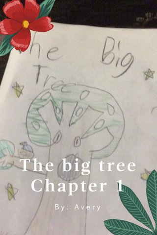 The big tree Chapter 1 By: Avery
