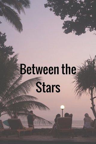 Between the Stars