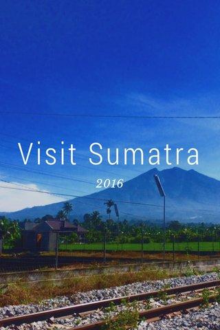 Visit Sumatra 2016