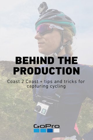 BEHIND THE PRODUCTION Coast 2 Coast + tips and tricks for capturing cycling