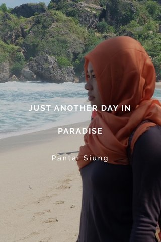 JUST ANOTHER DAY IN PARADISE Pantai Siung