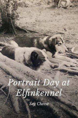 Portrait Day at Elfinkennel Say Cheese