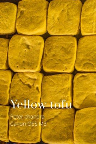 Yellow tofu Peter chandra Canon OES M3