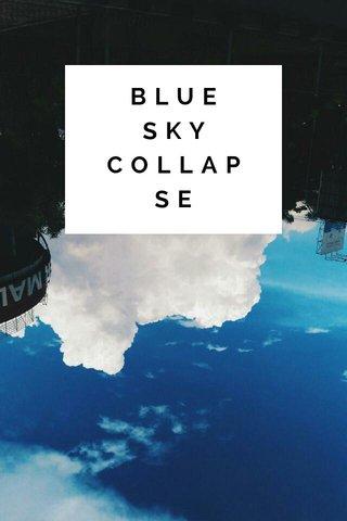 BLUE SKY COLLAPSE