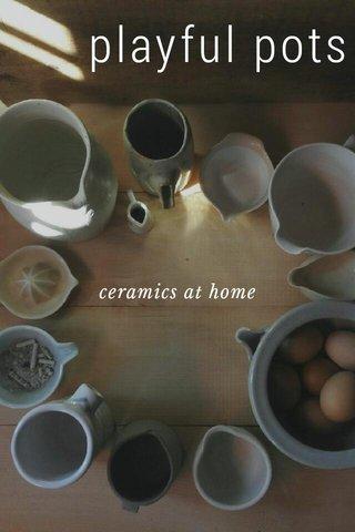 playful pots ceramics at home