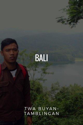 BALI TWA BUYAN-TAMBLINGAN