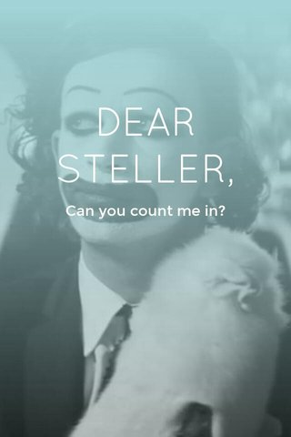 DEAR STELLER, Can you count me in?