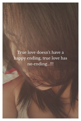 True love doesn't have a happy ending, true love has no ending...!!!