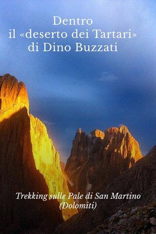 Dentro il «deserto dei Tartari» di Dino Buzzati Trekking sulle Pale di San Martino (Dolomiti)