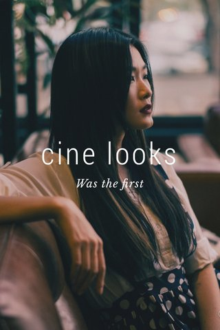 cine looks Was the first