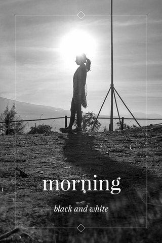 morning black and white