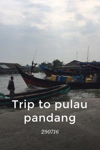 Trip to pulau pandang 290716