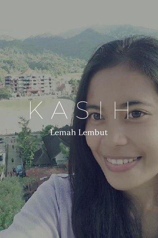 KASIH Lemah Lembut
