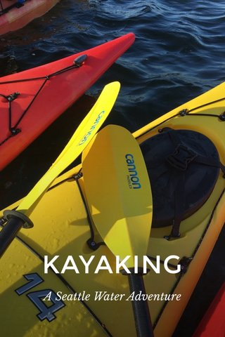 KAYAKING A Seattle Water Adventure