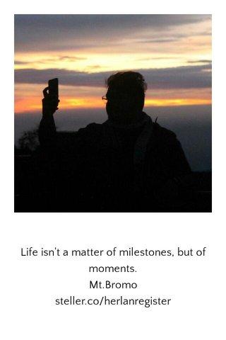 Life isn't a matter of milestones, but of moments. Mt.Bromo steller.co/herlanregister