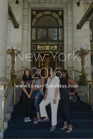 New York 2016 www.LuxuryTravel4us.com