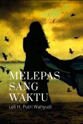 MELEPAS SANG WAKTU Leli H. Putri Wahyudi
