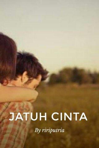 JATUH CINTA By ririputria