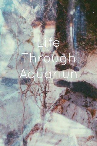Life Through Aquariun