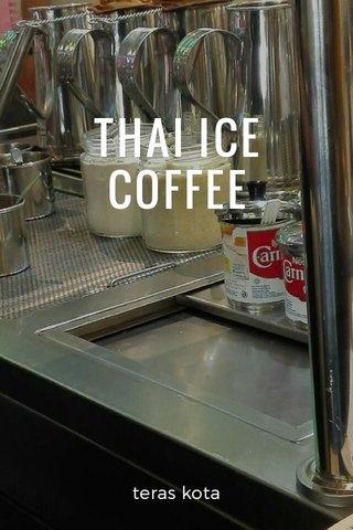 THAI ICE COFFEE teras kota