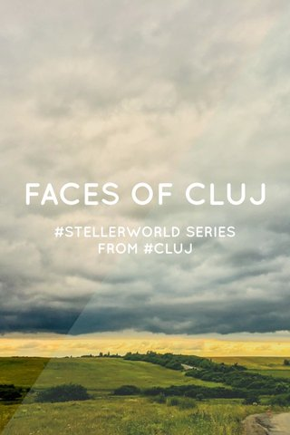 FACES OF CLUJ #STELLERWORLD SERIES FROM #CLUJ