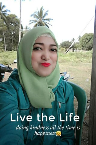 Live the Life doing kindness all the time is happiness😇