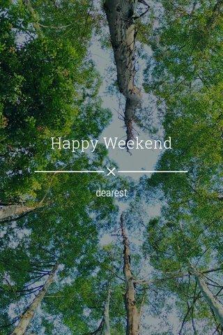 Happy Weekend dearest