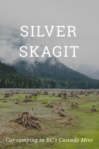 SILVER SKAGIT Car camping in BC's Cascade Mtns