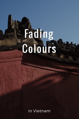 Fading Colours in Vietnam