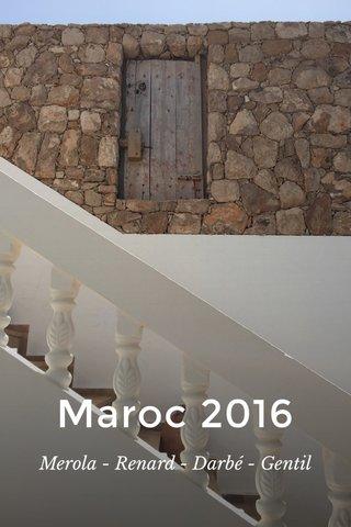 Maroc 2016 Merola - Renard - Darbé - Gentil